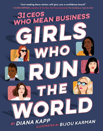 Girls Who Run the World: 31 CEOs Who Mean Business by Diana Kapp