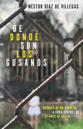 De donde son los gusanos by Néstor Díaz de Villegas
