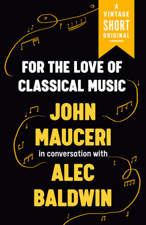For the Love of Classical Music by John Mauceri and Alec Baldwin