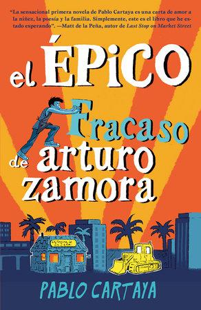 El épico fracaso de Arturo Zamora by Pablo Cartaya