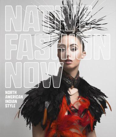 Native Fashion Now by Karen Kramer, Jay Calderin, Madeleine M. Kropa and Jessica R. Metcalfe