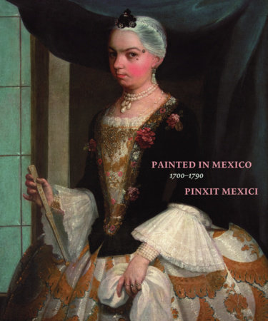 Painted in Mexico, 1700-1790 by