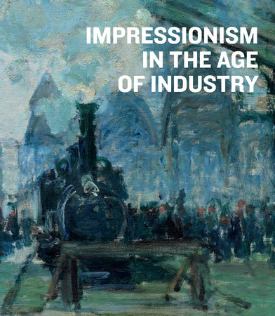 Impressionism in the Age of Industry by