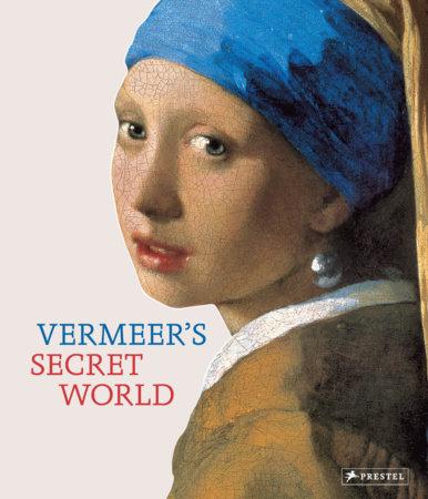 Vermeer's Secret World by Vincent Etienne
