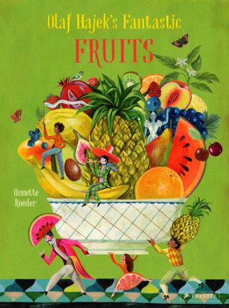 Olaf Hajek's Fantastic Fruits by Olaf Hajek