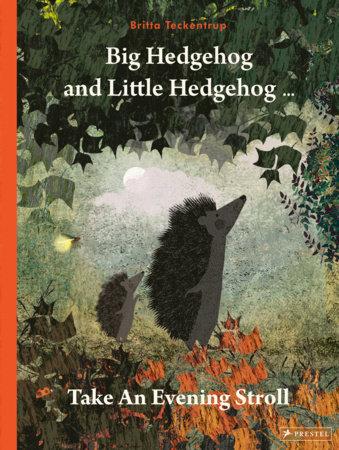 Big Hedgehog and Little Hedgehog Take An Evening Stroll by Britta Teckentrup