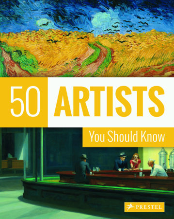 50 Artists You Should Know by Thomas Koester and Lars Roeper