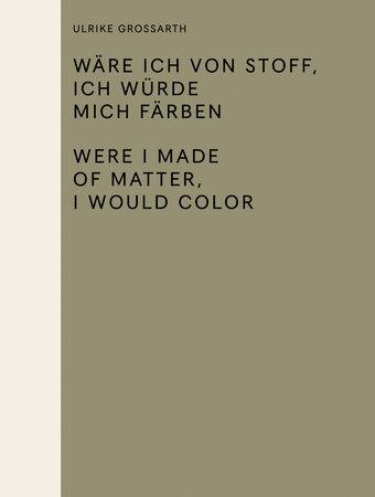Wäre ich von Stoff, ich würde mich färben / Were I Made of Matter, I Would Color by
