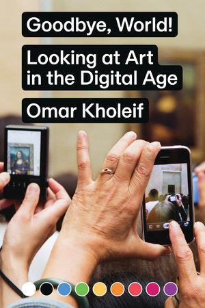 Goodbye, World! by Omar Kholeif