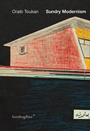 Sundry Modernism by Oraib Toukan