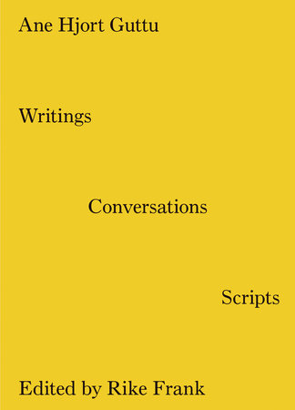 Writings, Conversations, Scripts by Ane Hjort Guttu