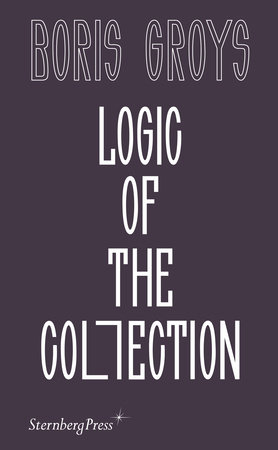 Logic of the Collection by Boris Groys