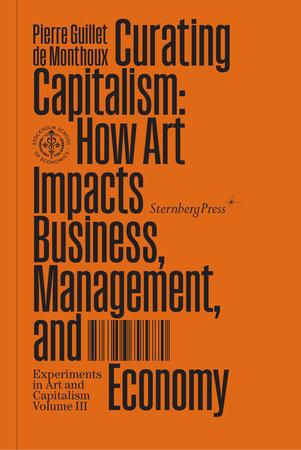Curating Capitalism by Pierre Guillet De Monthoux