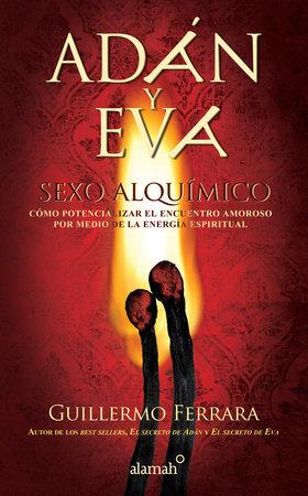 Adán y Eva. Sexo alquímico / Adam and Eve: Sexo alquímico by Guillermo Ferrara