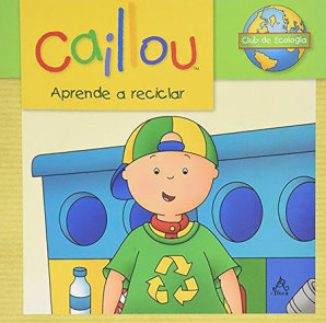 Caillou aprende a reciclar / Caillou Learns to Recycle