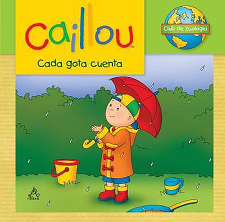 Caillou, cada gota cuenta / Caillou Ecology Club: Every Drop Counts by Sarah Margaret