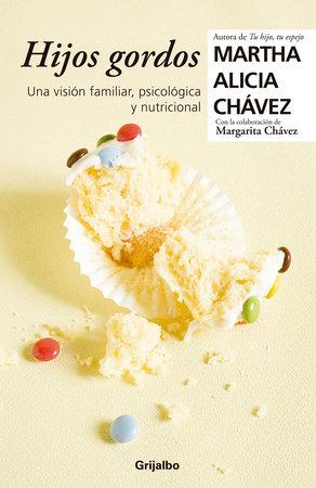Hijos gordos: Una visión psicológica, familiar y nutricional / Overweight Children by Martha Alicia Chavez