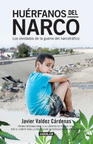 Huerfanos del narco - Los olvidados de la guerra del narcotrafico / The Drug Lor d's Orphans: The