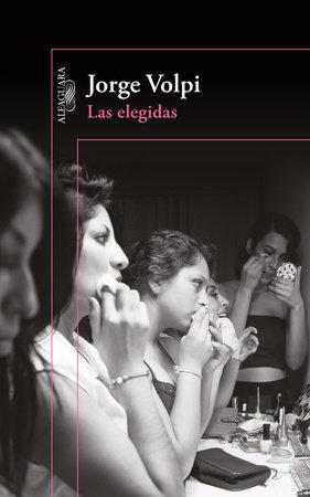 Las elegidas / The Chosen Ones by Jorge Volpi
