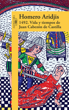1492 .Vida y tiempos de Juan Cabezon de Castilla   / 1492 .Life and Times of Jua n Cabezon of Castile by Homero Aridjis