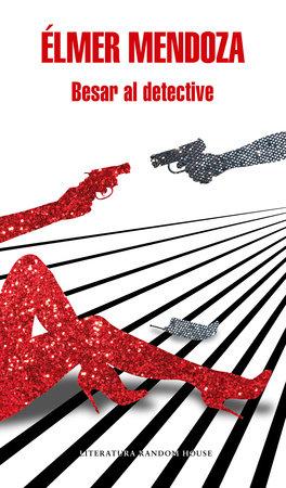 Besar al detective / Kissing the Detective by Elmer Mendoza