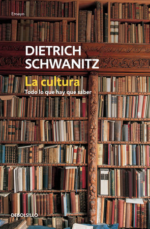 La cultura: todo lo que hay que saber / Culture.Everything You Need to Know by Dietrich Schwanitz