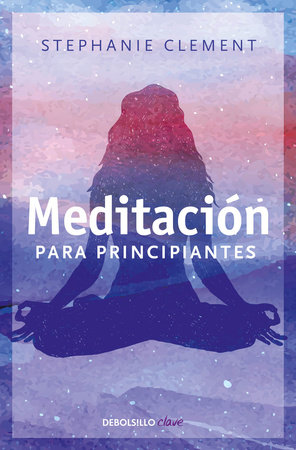 Meditación para principiantes / (Meditation for Beginners: Techniques for Awaren ess Mindfulness & Relaxation ( For Beginners (Llewellyn's)) by Stephanie Clement
