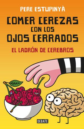 Comer cerezas con los ojos cerrados (El ladron de cerebros) / Eating Cherries Wi th Your Eyes Closed: The Brain Thief by Pere Estupinya