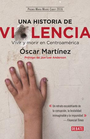 Una historia de violencia. Vida y muerte en Centroamerica / Life and Death in  Central America by Oscar Martinez