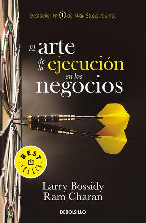 El arte de la ejecución en los negocios / Execution: The Discipline of Getting T hings Done by Larry Bossidy and Ram Charan