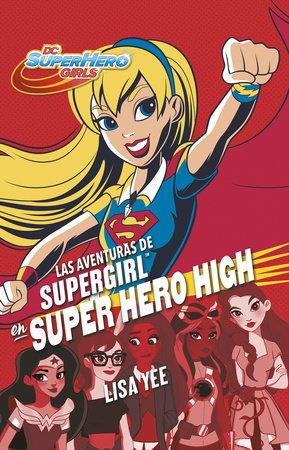 Las aventuras de Supergirl en Super Hero High / Supergirl at Super Hero High by Lisa Yee