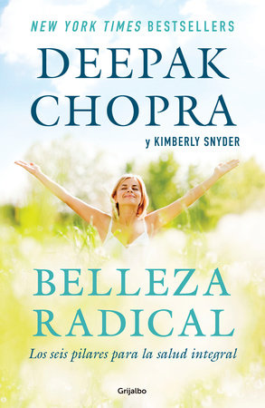 Belleza radical / Radical Beauty: How to Transform Yourself from the Inside Out by Deepak Chopra, M.D. and Kimberly Snyder, C.N.