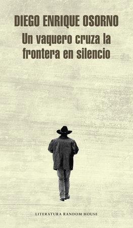 Un vaquero cruza la frontera / A Cowboy Crosses the Border by Diego Enrique Osorno