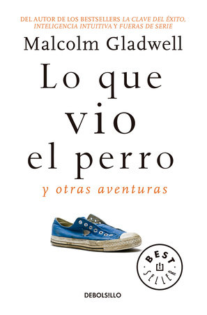 Lo que vio el perro: Y otras aventuras / What the Dog Saw: And Other Adventures by Malcolm Gladwell