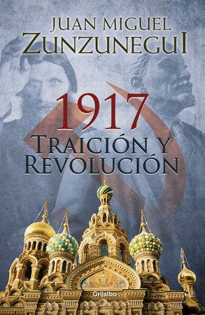 1917: traición y revolución / 1917: Betrayal and Revolution by Juan Miguel Zunzunegui