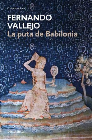 La puta de Babilonia / The Whore of Babylon by Fernando Vallejo