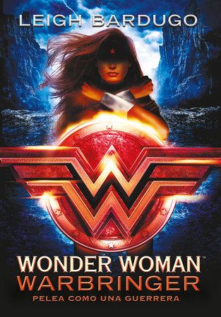 Wonder Woman: Warbringer: Pelea como una guerrera (Spanish Edition) by Leigh Bardugo