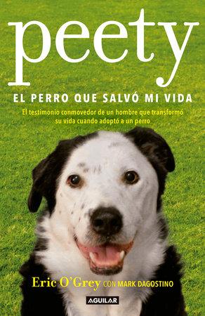 Peety, el perro que salvó mi vida / Walking with Peety: The Dog Who Saved My Life by Eric Ogrey and Mark Dagostino