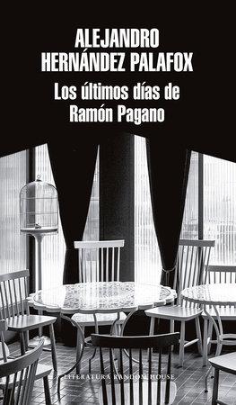Los últimos días de Ramón Pagano / Ramon Pagano's Last Days by Alejandro Hernández Palafox