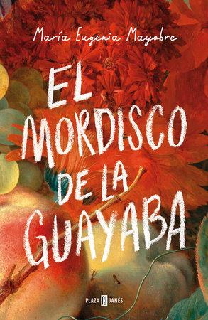 El mordisco de la guayaba / The Bite of Guava by Maria Eugenia Mayobre