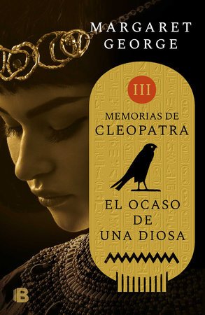 El ocaso de la diosa / The Memoirs of Cleopatra by Margaret George