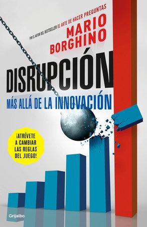 Disrupción: Más allá de la innovación / The Disruption by Mario Borghino