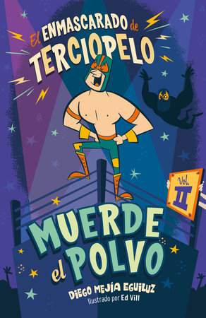 Muerde el polvo (Enmascarado de terciopelo 2) / Make Him Hit the Mat by Diego Mejia Eguiluz