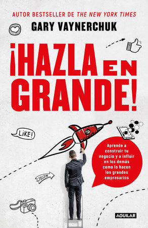 ¡Hazla en grande! / Crushing It! : How Great Entrepreneurs Build Their Business and Influence-and How You Can, Too by Gary Vaynerchuk
