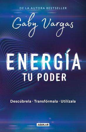 Energía: tu poder: Descúbrela, transformarla, utilízala / Energy: Your Power: Discover It, Transform It, Use It by Gaby Vargas