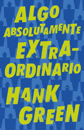 Algo absolutamente extraordinario /An Absolutely Remarkable Thing by Hank Green