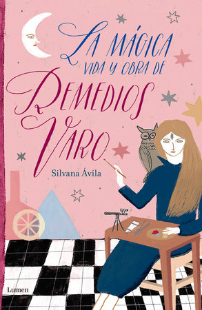 La mágica vida y obra de Remedios Varo / The Magical Life and Work of Remedios Varo by Silvana Ávila