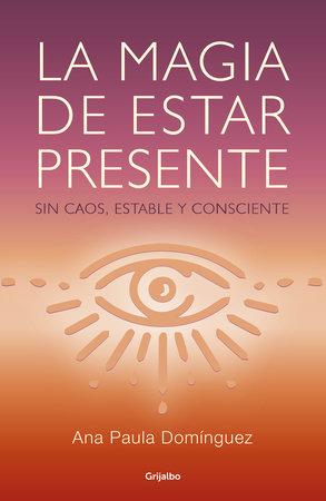 La magia de estar presente / The Magic of Being Present by Ana Paula Dominguez