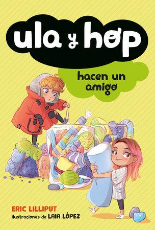 Ula y Hop hacen un amigo / Ula and Hop Make a Friend by Eric Lilliput