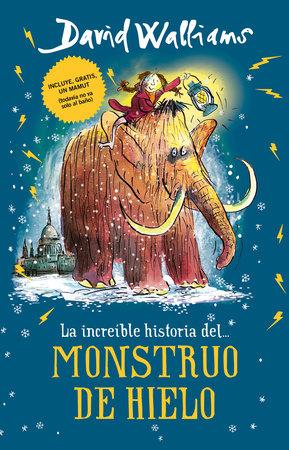 La increíble historia... del Monstruo de Hielo / The Ice Monster by David Walliams